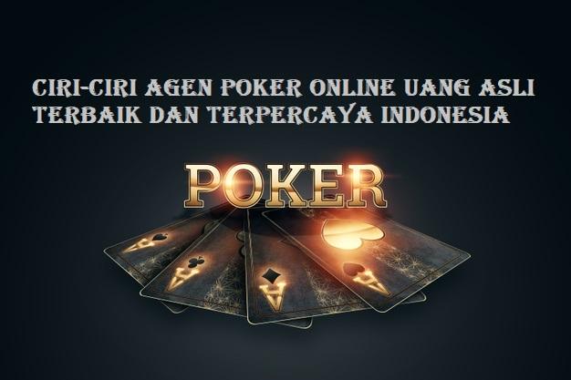 Ciri-ciri Agen Poker Online Uang Asli Terbaik Dan Terpercaya Indonesia