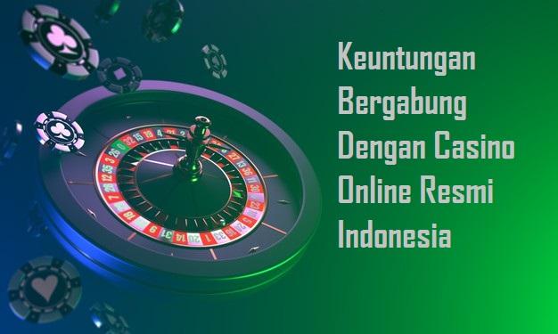 Keuntungan Bergabung Dengan Casino Online Resmi Indonesia