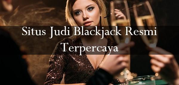 Situs Judi Blackjack Resmi Terpercaya