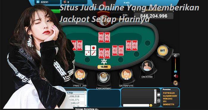 Situs Judi Online Yang Memberikan Jackpot Setiap Harinya
