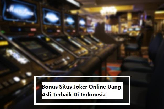 Bonus Situs Joker Online Uang Asli Terbaik Di Indonesia